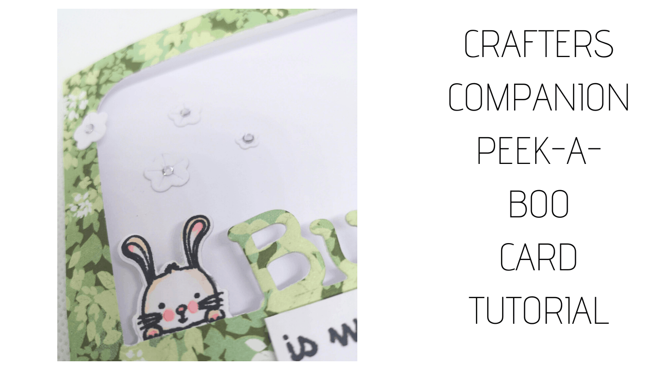 Crafter's Companion Peek-a-Boo Card Tutorial #2 – Bunny